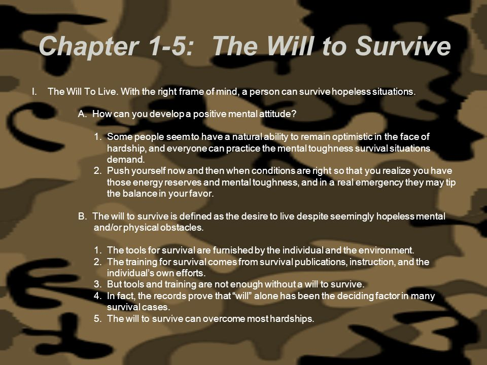 Chapter 1-5: The Will to Survive I.The Will To Live. With the right frame of mind, a person can survive hopeless situations. A. How can you develop a