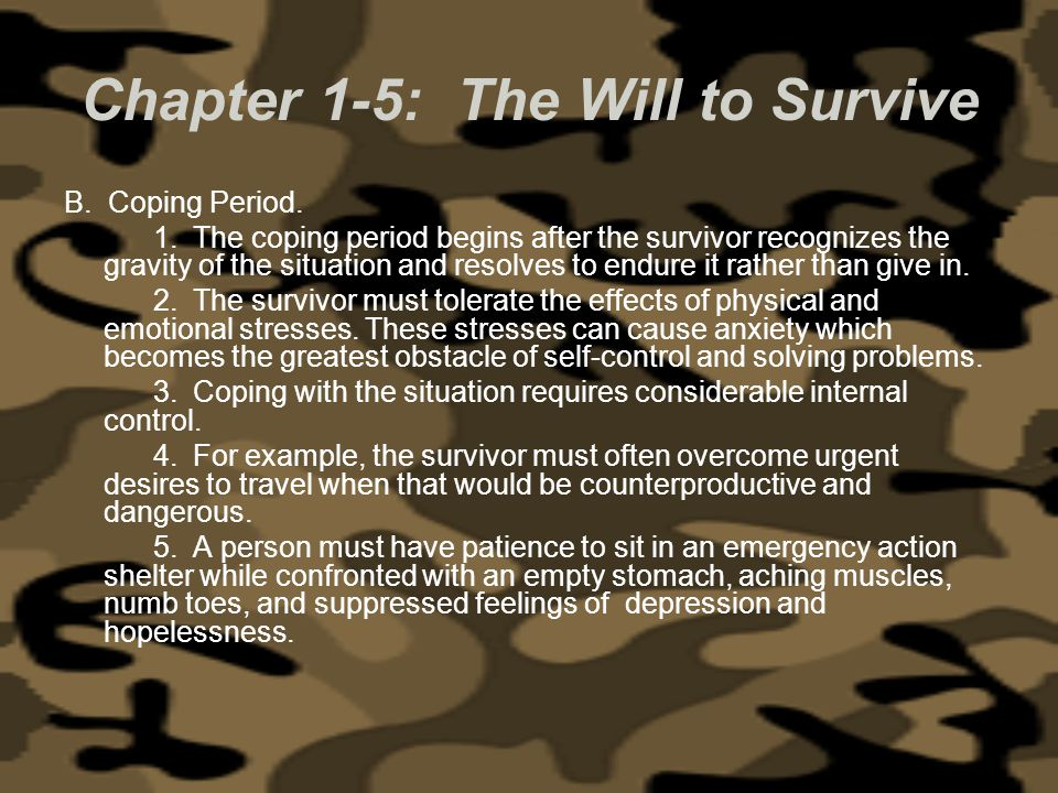 Chapter 1-5: The Will to Survive B. Coping Period. 1. The coping period begins after the survivor recognizes the gravity of the situation and resolves