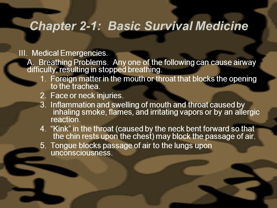 Chapter 2-1: Basic Survival Medicine III. Medical Emergencies. A. Breathing Problems. Any one of the following can cause airway difficulty, resulting
