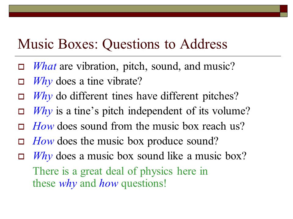Music Boxes: Questions to Address What are vibration, pitch, sound, and music.
