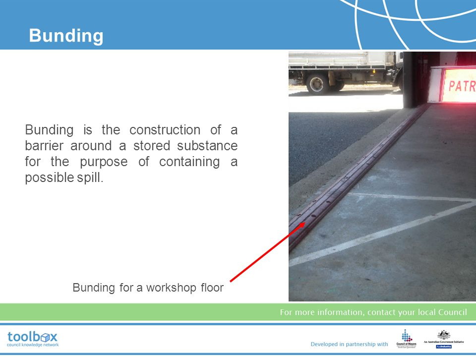 Bunding is the construction of a barrier around a stored substance for the purpose of containing a possible spill.
