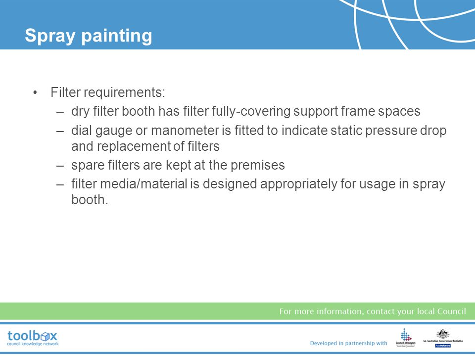 All spray painting (other than spotting and touching up) must be conducted in an approved booth. (See Operator Compliance Guide.) Water scrubber booth