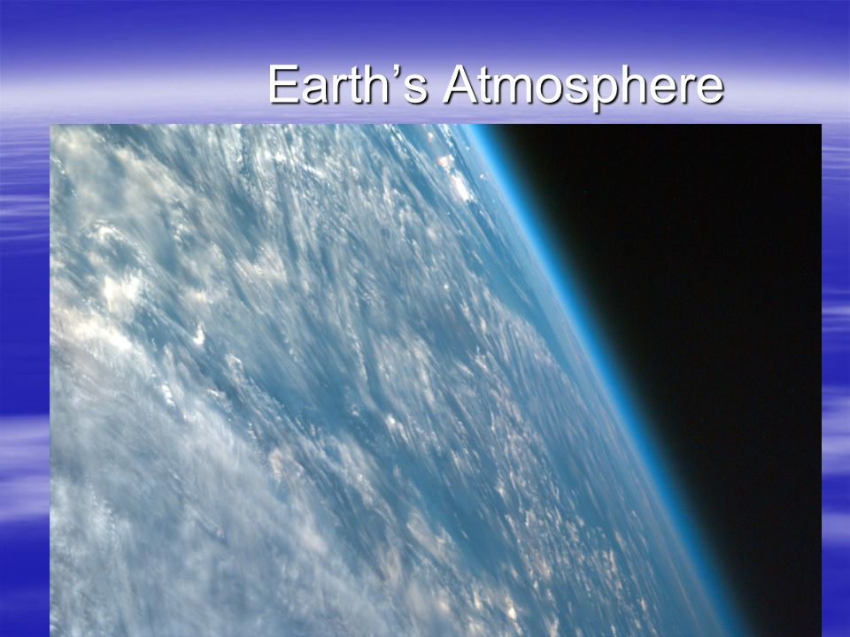 Earths Atmosphere Earths Atmosphere