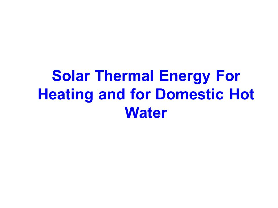 Solar Thermal Energy For Heating and for Domestic Hot Water