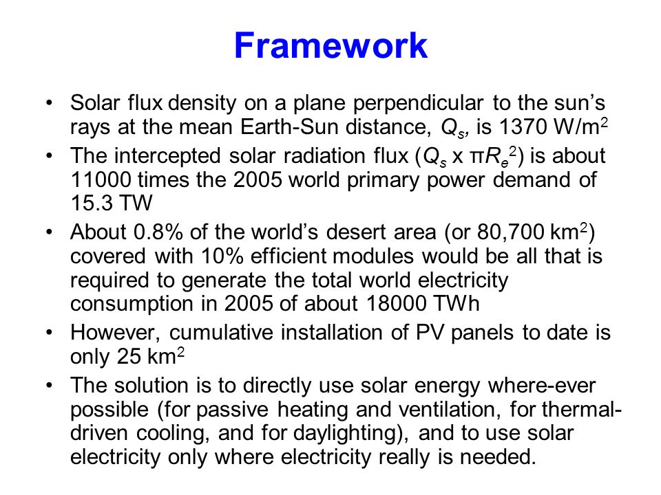 Framework Solar flux density on a plane perpendicular to the suns rays at the mean Earth-Sun distance, Q s, is 1370 W/m 2 The intercepted solar radiat