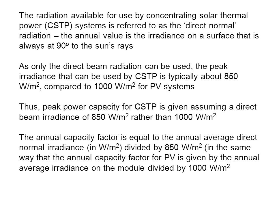 The radiation available for use by concentrating solar thermal power (CSTP) systems is referred to as the direct normal radiation – the annual value i