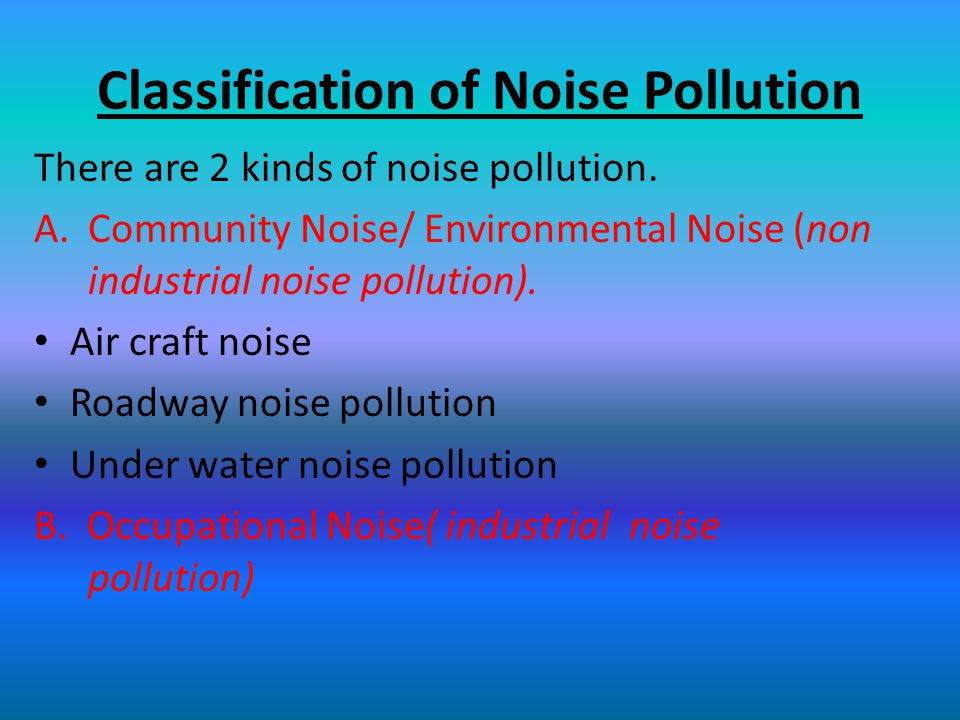 Classification of Noise Pollution There are 2 kinds of noise pollution.