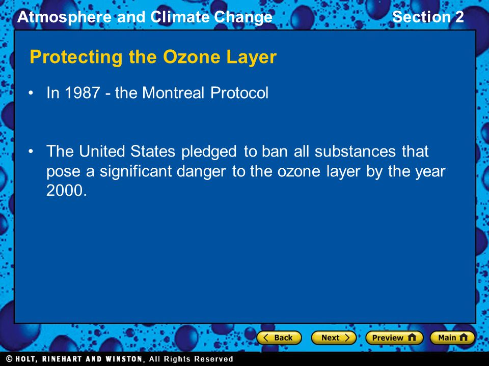 Atmosphere and Climate ChangeSection 2 Protecting the Ozone Layer In 1987 - the Montreal Protocol The United States pledged to ban all substances that