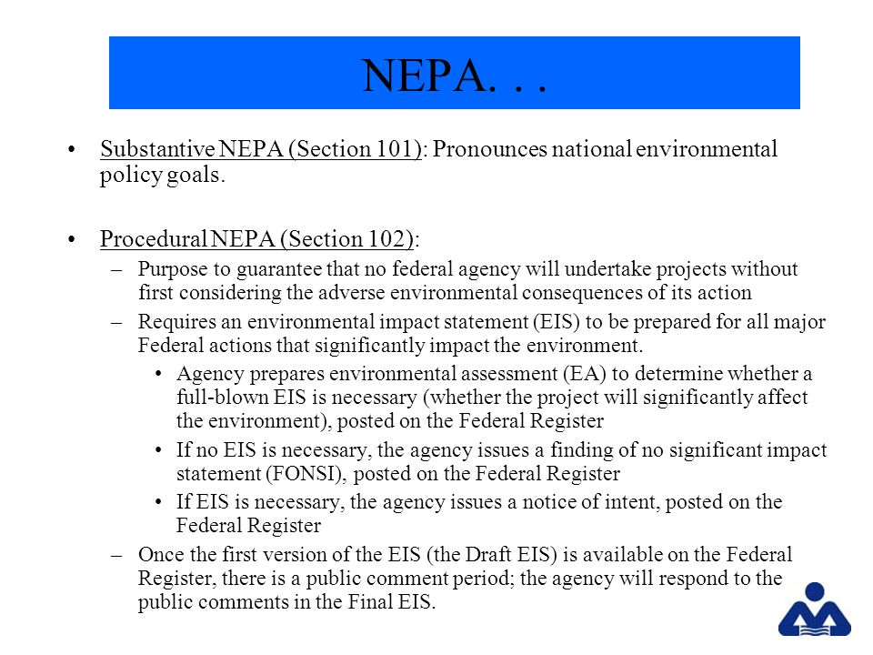 NEPA... Substantive NEPA (Section 101): Pronounces national environmental policy goals.
