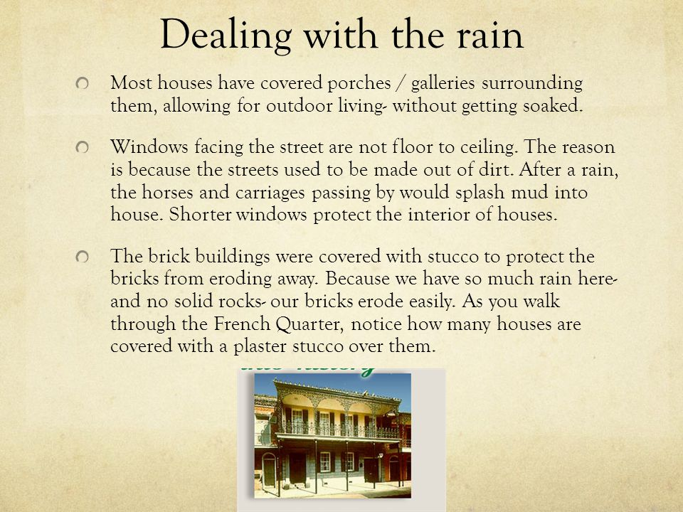 Dealing with the rain Most houses have covered porches / galleries surrounding them, allowing for outdoor living- without getting soaked. Windows faci