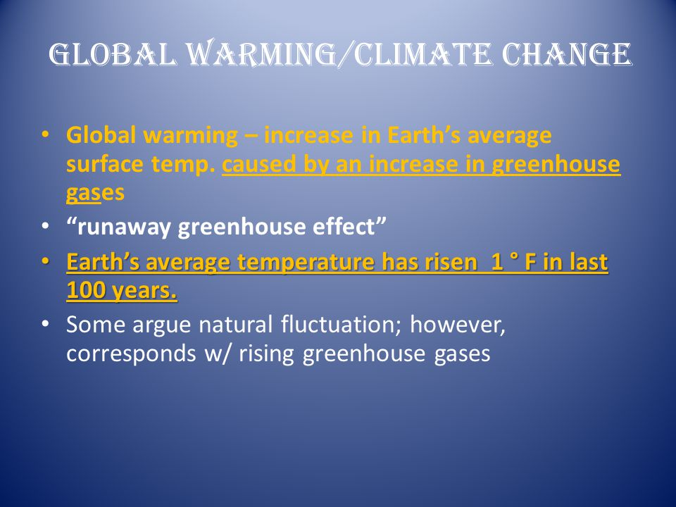 Global Warming/climate change Global warming – increase in Earths average surface temp. caused by an increase in greenhouse gases runaway greenhouse e