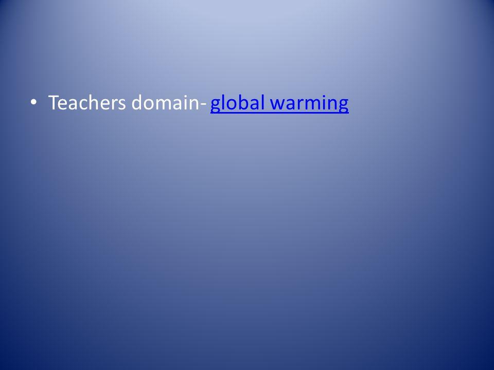 Teachers domain- global warmingglobal warming