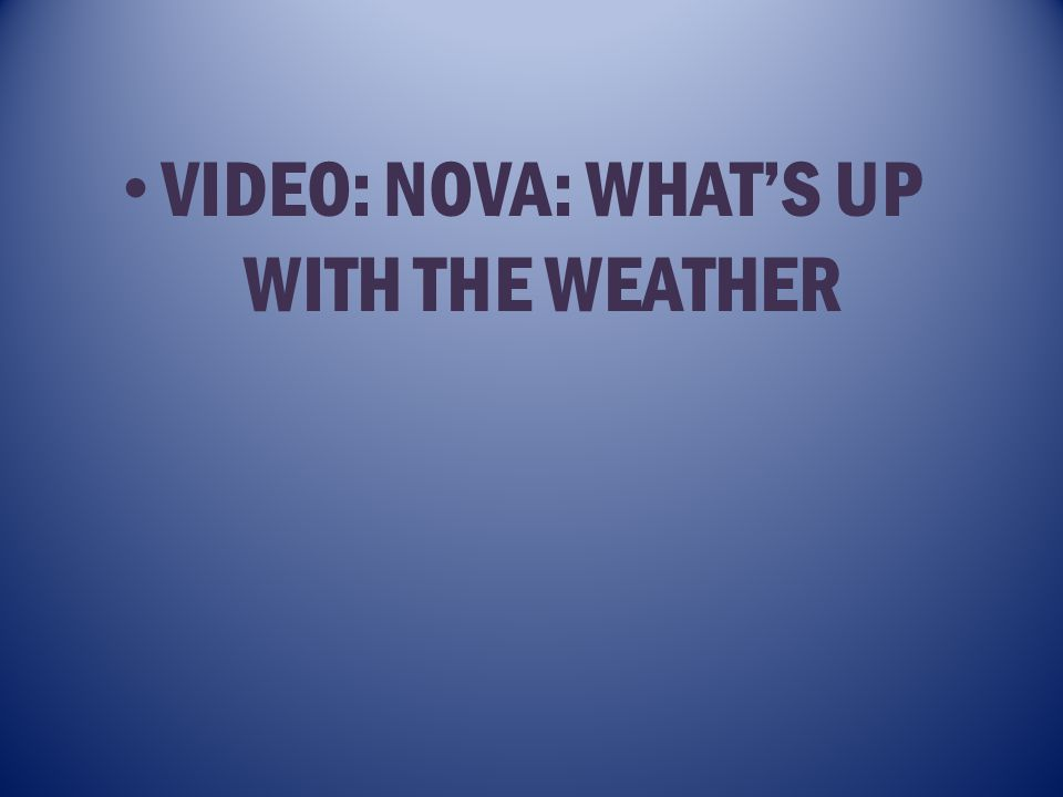 VIDEO: NOVA: WHATS UP WITH THE WEATHER