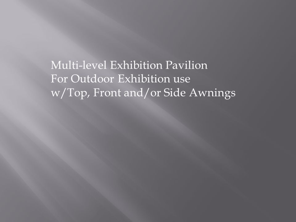 Multi-level Exhibition Pavilion For Outdoor Exhibition use w/Top, Front and/or Side Awnings