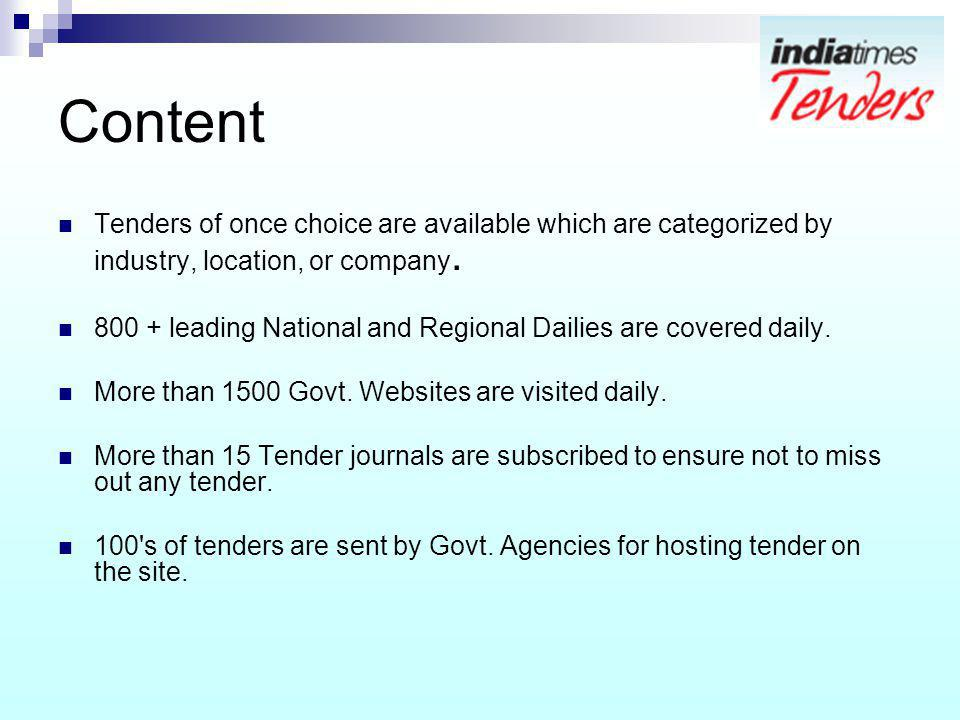 Content Tenders of once choice are available which are categorized by industry, location, or company. 800 + leading National and Regional Dailies are