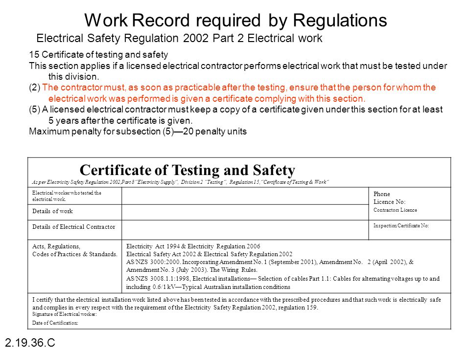Electrical Safety Regulation 2002 Part 2 Electrical work 15 Certificate of testing and safety This section applies if a licensed electrical contractor