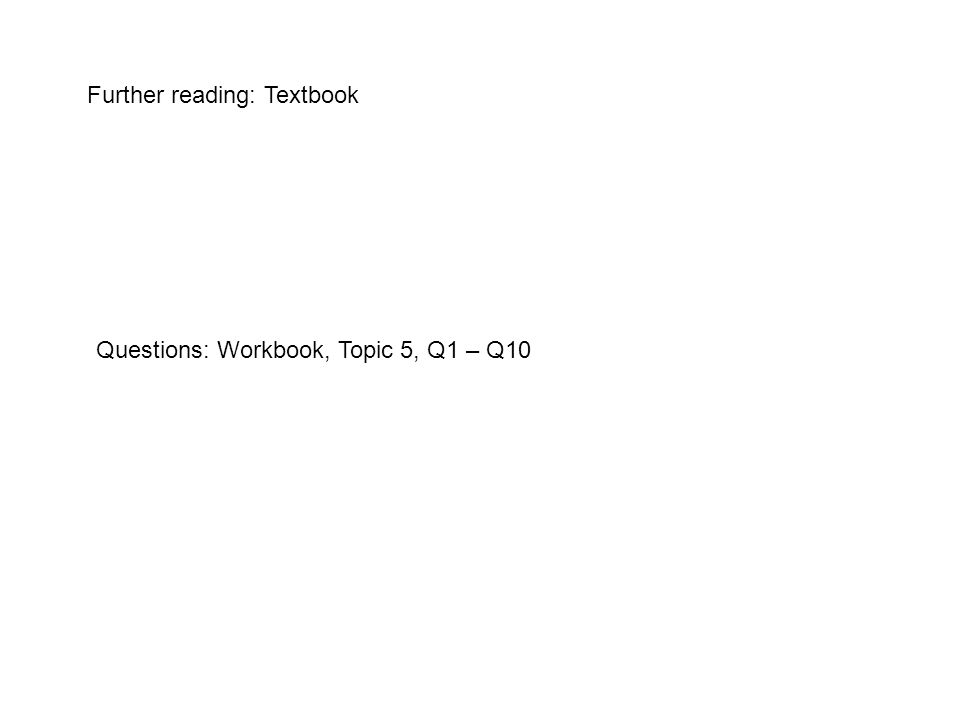 Further reading: Textbook Questions: Workbook, Topic 5, Q1 – Q10
