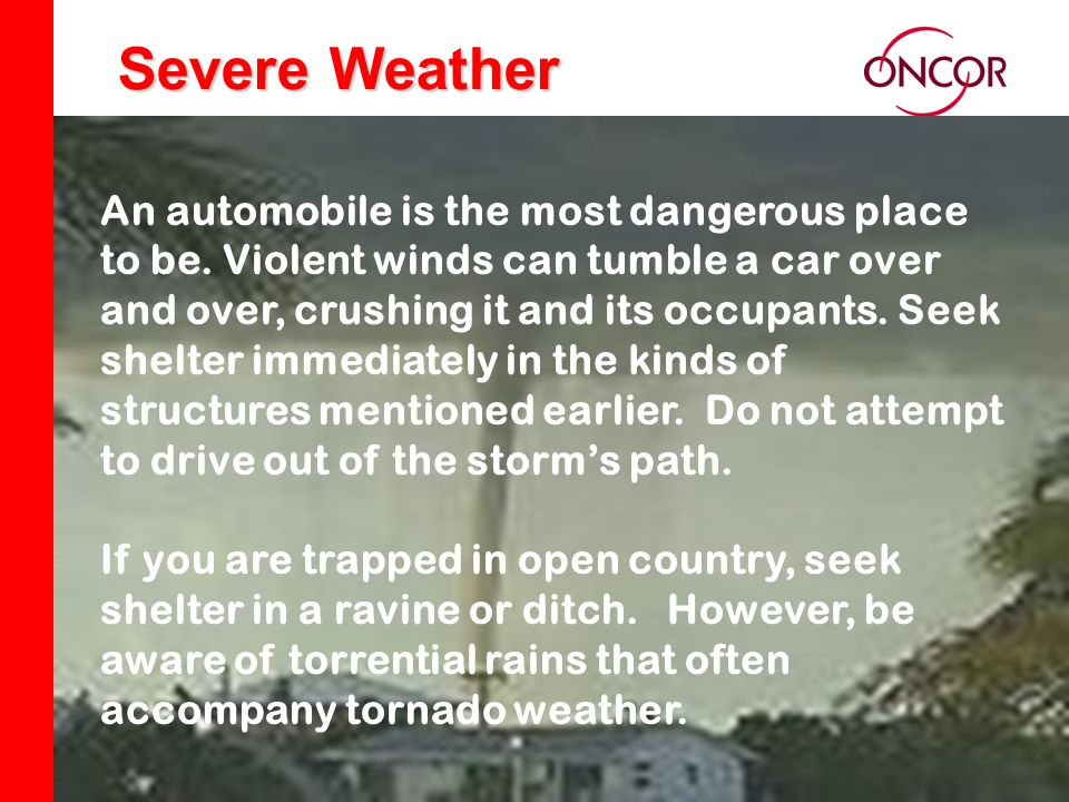 Distribution Division Severe Weather An automobile is the most dangerous place to be.
