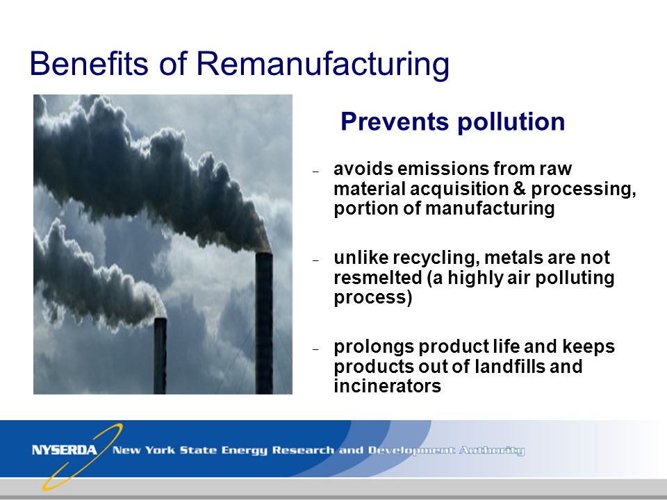 – avoids emissions from raw material acquisition & processing, portion of manufacturing – unlike recycling, metals are not resmelted (a highly air pol