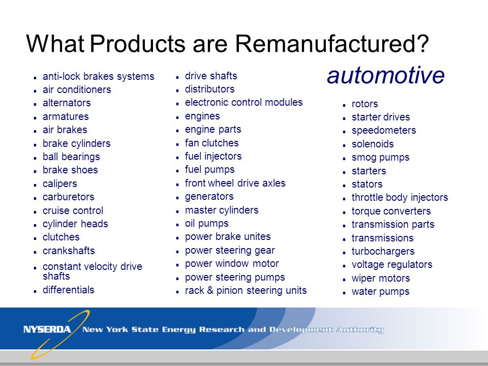 What Products are Remanufactured? n anti-lock brakes systems n air conditioners n alternators n armatures n air brakes n brake cylinders n ball bearin