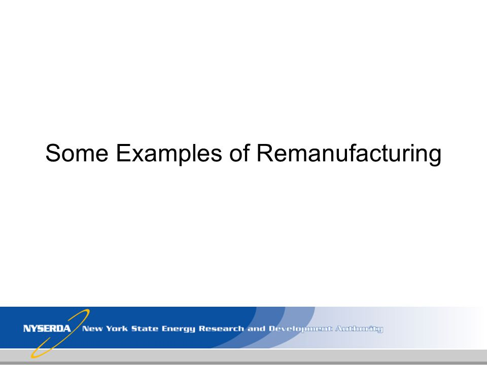 Some Examples of Remanufacturing