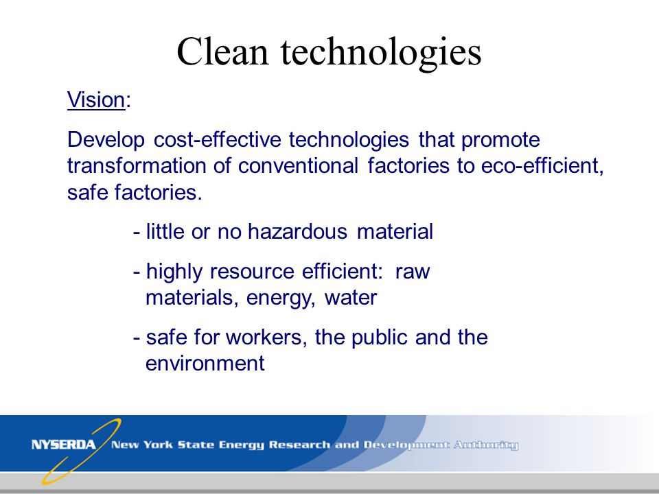 Clean technologies Vision: Develop cost-effective technologies that promote transformation of conventional factories to eco-efficient, safe factories.