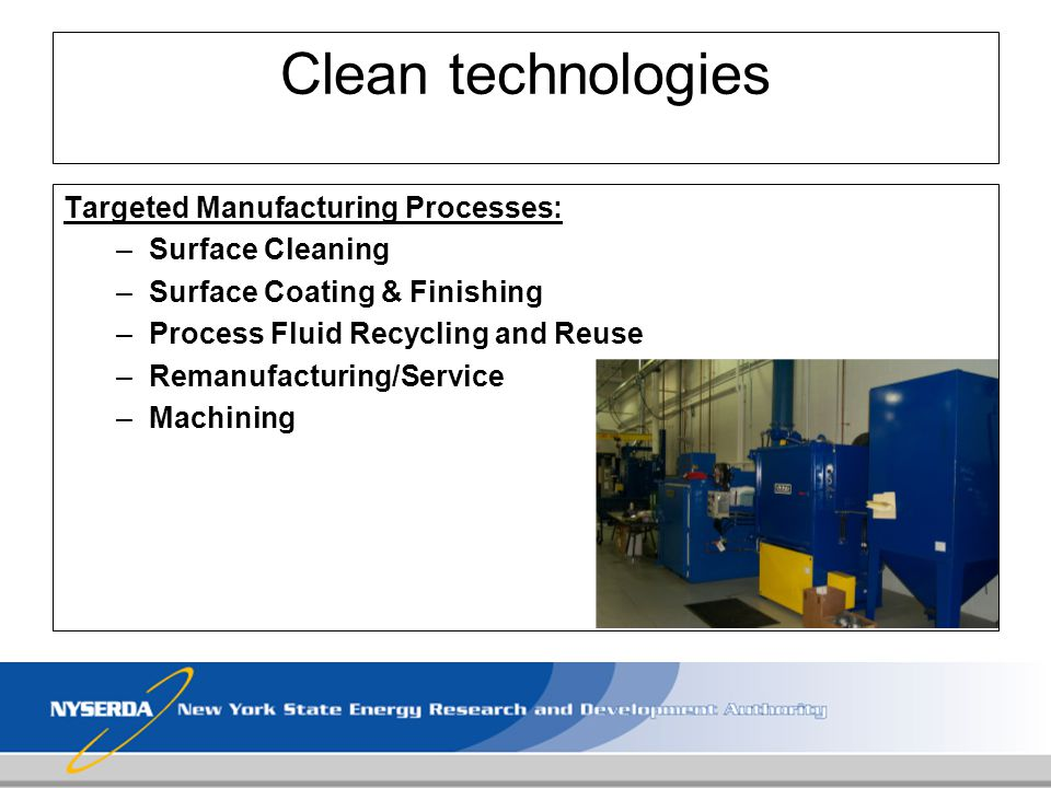 Targeted Manufacturing Processes: –Surface Cleaning –Surface Coating & Finishing –Process Fluid Recycling and Reuse –Remanufacturing/Service –Machinin