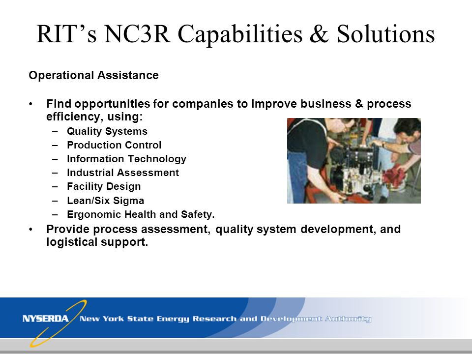 RITs NC3R Capabilities & Solutions Operational Assistance Find opportunities for companies to improve business & process efficiency, using: –Quality S