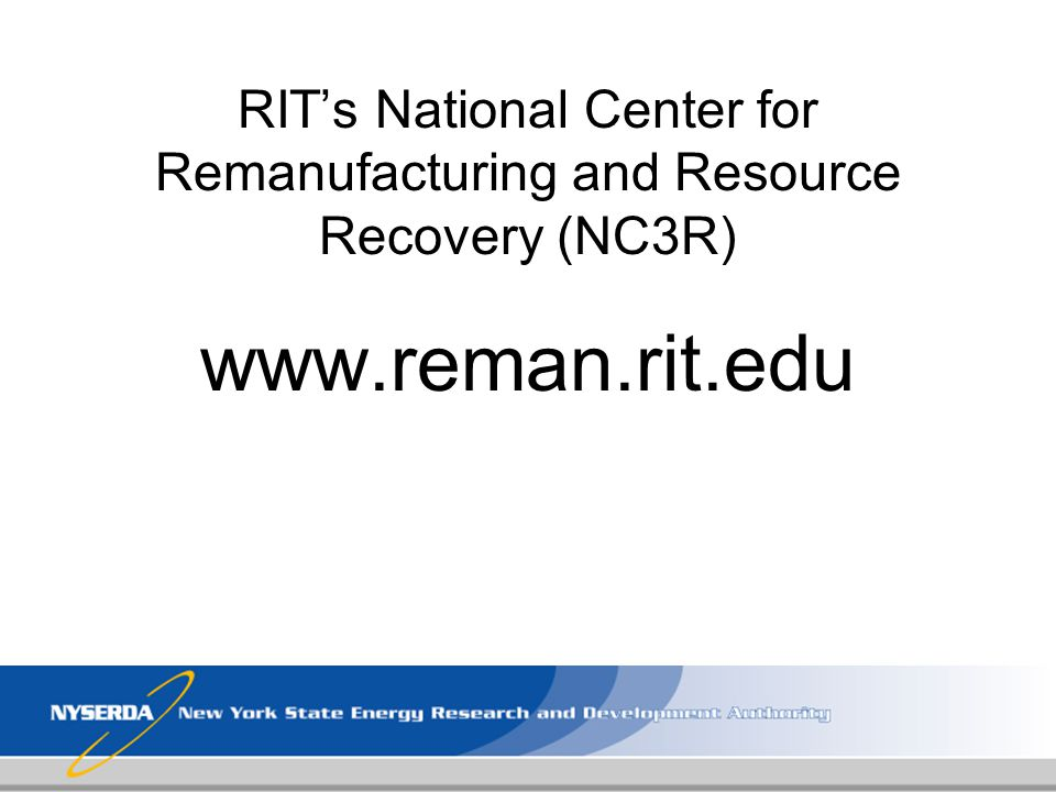 RITs National Center for Remanufacturing and Resource Recovery (NC3R) www.reman.rit.edu