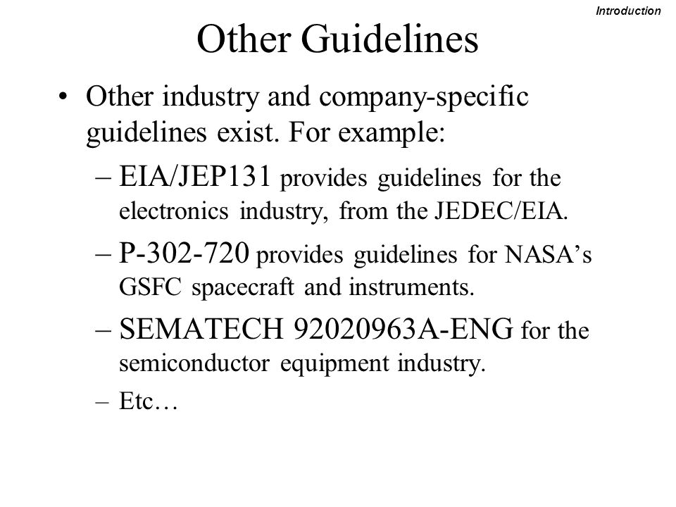 Other Guidelines Other industry and company-specific guidelines exist. For example: –EIA/JEP131 provides guidelines for the electronics industry, from