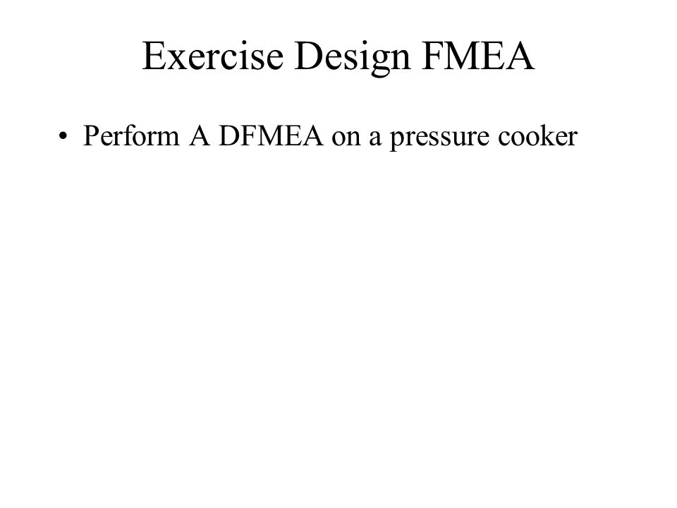 Exercise Design FMEA Perform A DFMEA on a pressure cooker