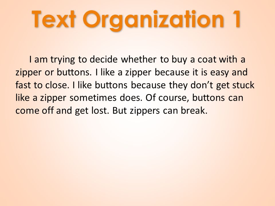 Text Organization 1 I am trying to decide whether to buy a coat with a zipper or buttons.