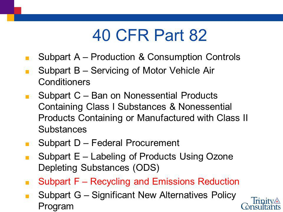 40 CFR Part 82 Subpart A – Production & Consumption Controls Subpart B – Servicing of Motor Vehicle Air Conditioners Subpart C – Ban on Nonessential P