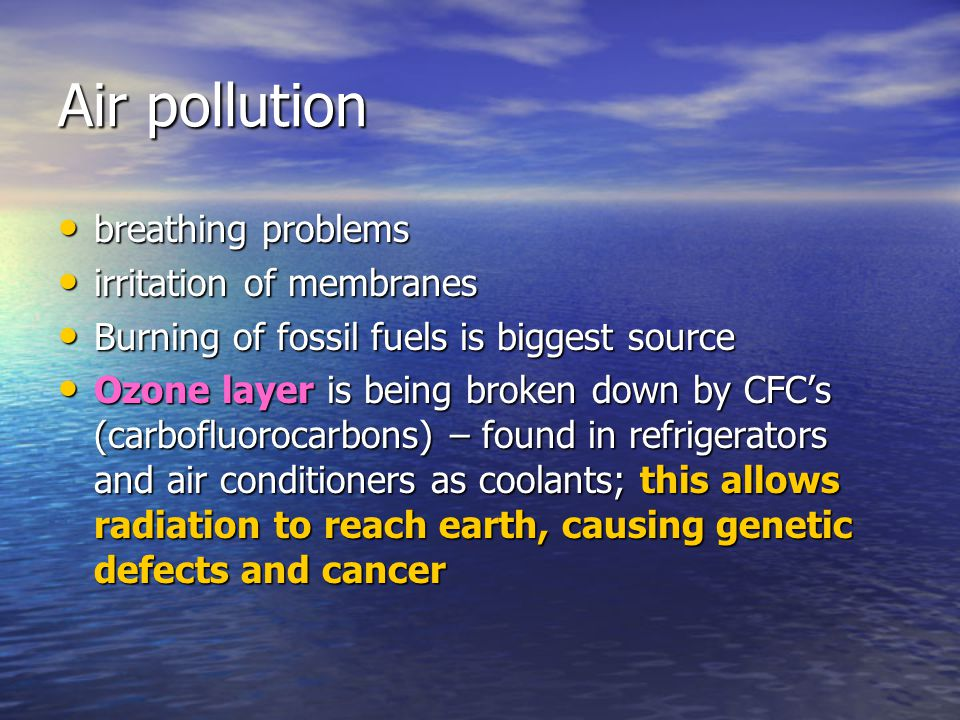 Air pollution breathing problems breathing problems irritation of membranes irritation of membranes Burning of fossil fuels is biggest source Burning