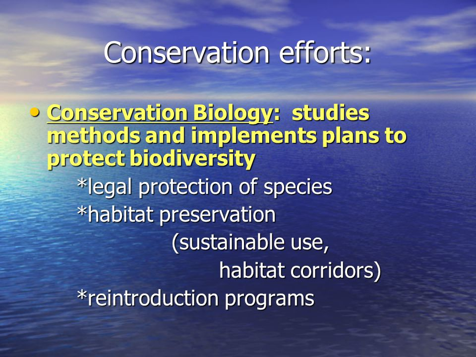 Conservation efforts: Conservation Biology: studies methods and implements plans to protect biodiversity Conservation Biology: studies methods and imp