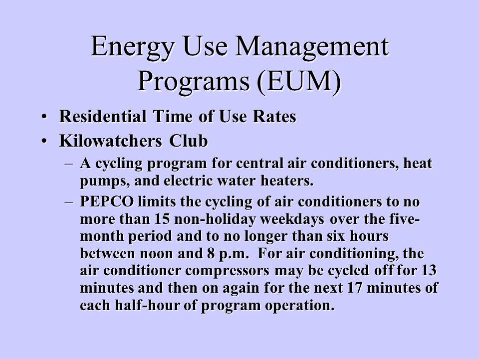 Energy Use Management Programs (EUM) Residential Time of Use RatesResidential Time of Use Rates Kilowatchers ClubKilowatchers Club –A cycling program for central air conditioners, heat pumps, and electric water heaters.