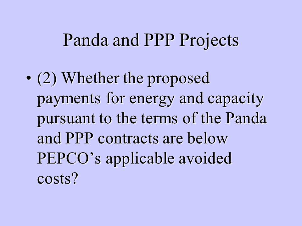 Panda and PPP Projects (2) Whether the proposed payments for energy and capacity pursuant to the terms of the Panda and PPP contracts are below PEPCOs applicable avoided costs (2) Whether the proposed payments for energy and capacity pursuant to the terms of the Panda and PPP contracts are below PEPCOs applicable avoided costs