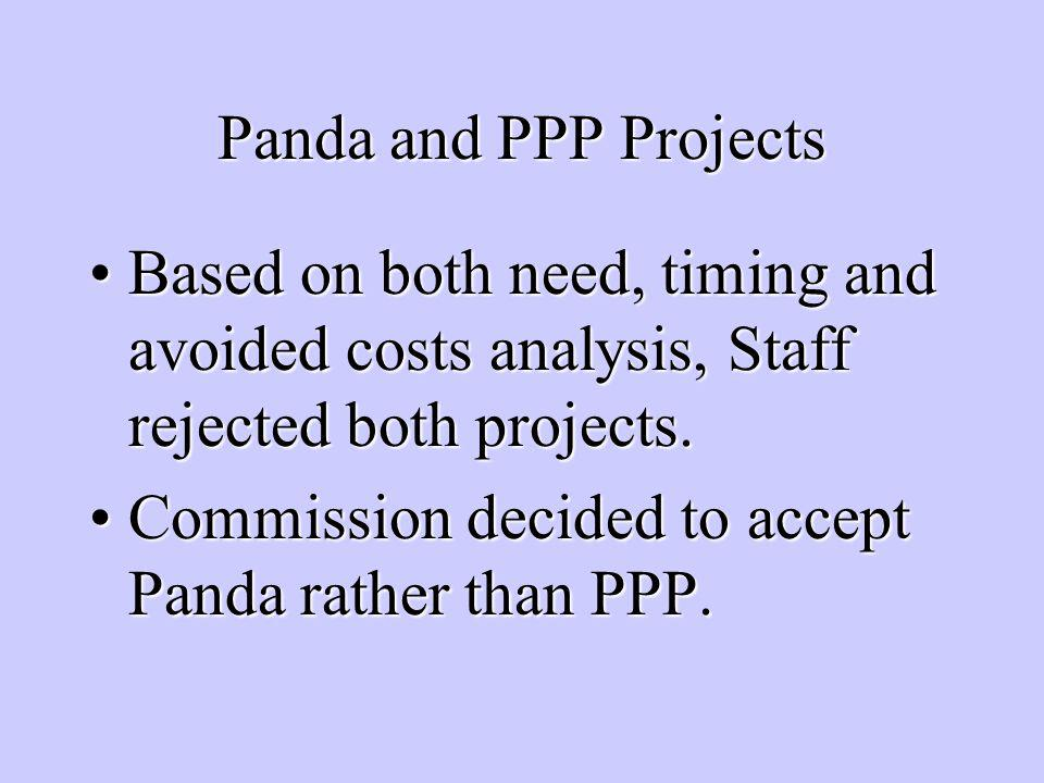 Panda and PPP Projects Based on both need, timing and avoided costs analysis, Staff rejected both projects.Based on both need, timing and avoided costs analysis, Staff rejected both projects.