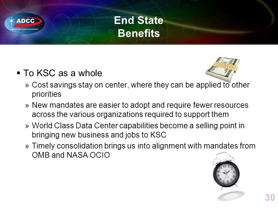 End State Benefits 30 To KSC as a whole »Cost savings stay on center, where they can be applied to other priorities »New mandates are easier to adopt