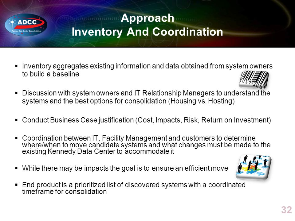 Inventory aggregates existing information and data obtained from system owners to build a baseline Discussion with system owners and IT Relationship Managers to understand the systems and the best options for consolidation (Housing vs.