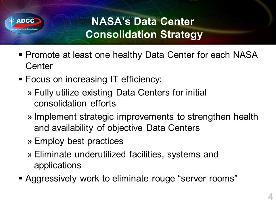 4 NASAs Data Center Consolidation Strategy Promote at least one healthy Data Center for each NASA Center Focus on increasing IT efficiency: »Fully uti