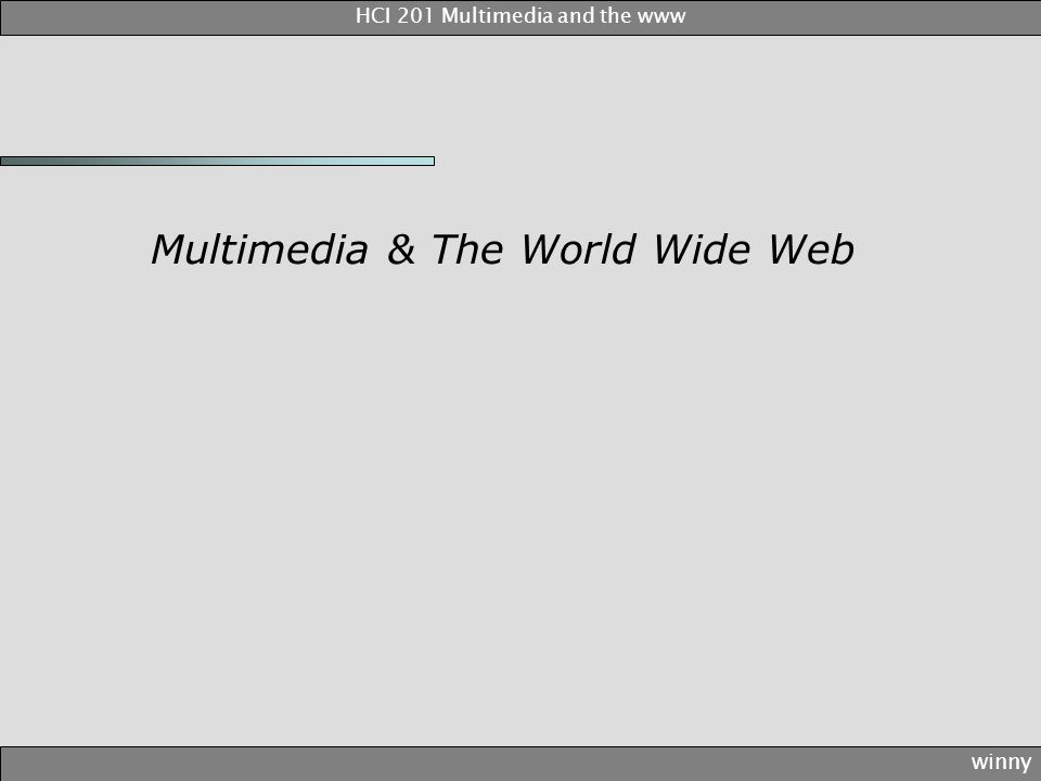 Multimedia & The World Wide Web winny HCI 201 Multimedia and the www