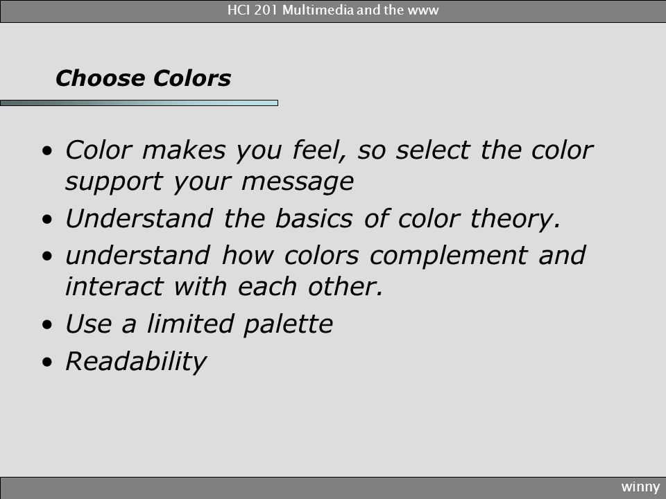 Choose Colors Color makes you feel, so select the color support your message Understand the basics of color theory.