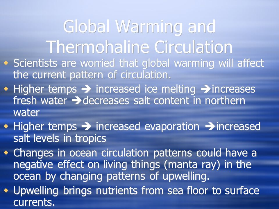 Global Warming and Thermohaline Circulation Scientists are worried that global warming will affect the current pattern of circulation.