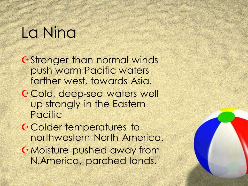 La Nina ZStronger than normal winds push warm Pacific waters farther west, towards Asia.
