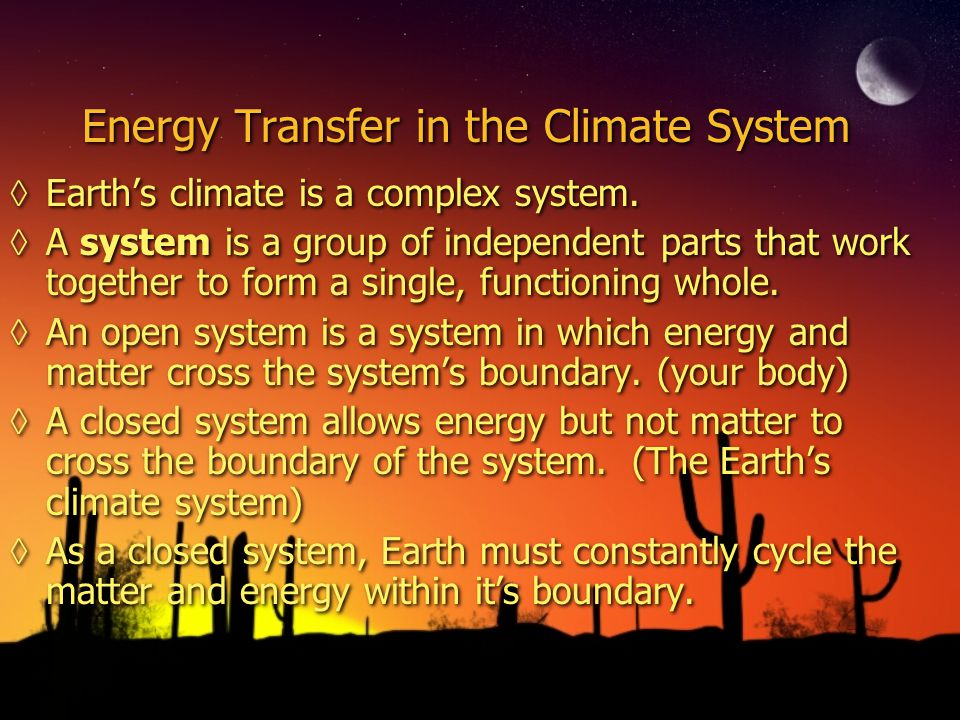 Energy Transfer in the Climate System Earths climate is a complex system.