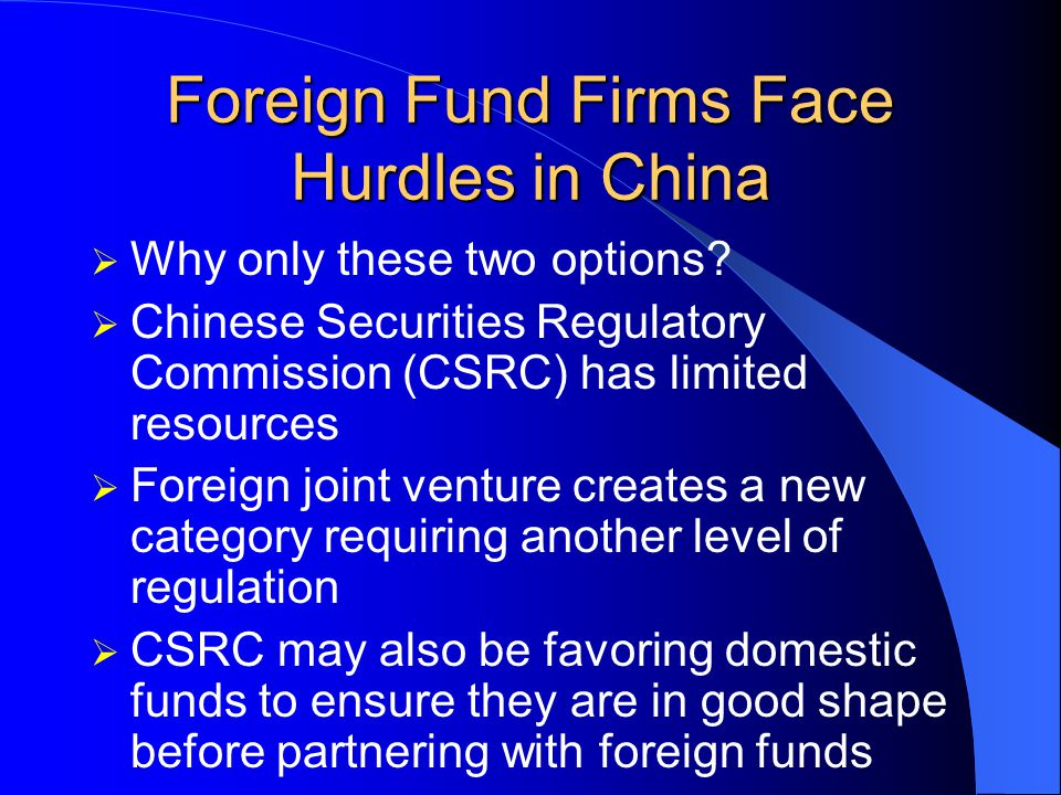 Foreign Fund Firms Face Hurdles in China Setting up joint venture with Chinese funds time consuming and at a disadvantage against the top established Chinese funds