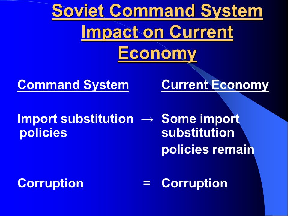 Soviet Command System Impact on Current Economy Command SystemCurrent Economy Vertical integration of Vertical integration of large firms large firms firms (lack of flexibility) Weak accounting Weak accounting for risk and value
