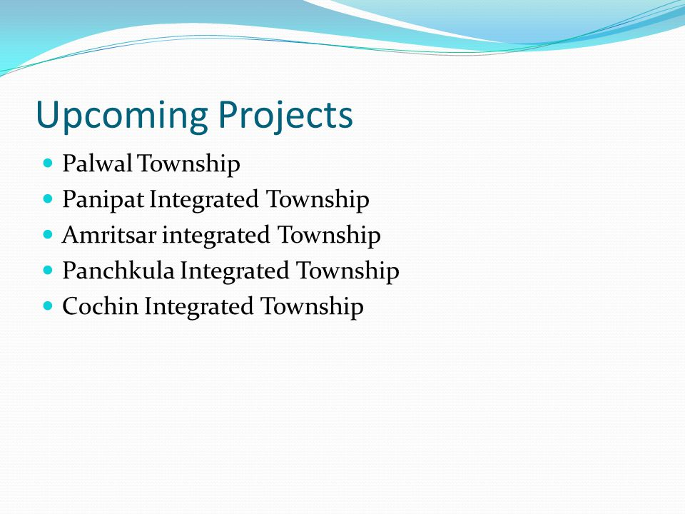 Upcoming Projects Palwal Township Panipat Integrated Township Amritsar integrated Township Panchkula Integrated Township Cochin Integrated Township