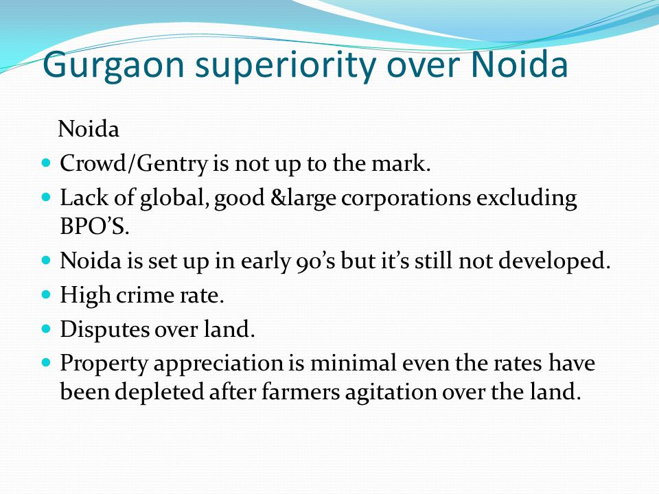 Gurgaon superiority over Noida Noida Crowd/Gentry is not up to the mark.